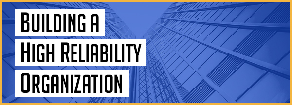 What Is A High Reliability Organization The Risk