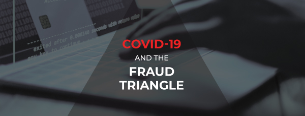 COVID-19 and the Fraud Triangle