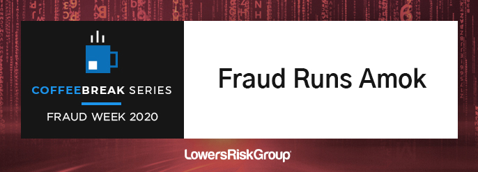 COFFEEBREAK SERIES: FRAUD WEEK 2020. Fraud Runs Amok. Sergio P. Nedreira, CPA, CFF, JD. EVP, Latin America and Global Forensics Services, Lowers Forensics International