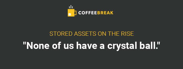 Stored Assets on the Rise. None of us have a crystal ball.